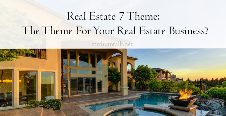 Real Estate 7 Theme: The Theme For Your Real Estate Business?